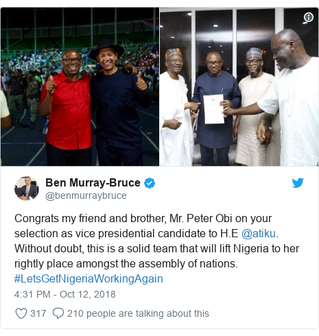 Twitter post by @benmurraybruce: Congrats my friend and brother, Mr. Peter Obi on your selection as vice presidential candidate to H.E @atiku. Without doubt, this is a solid team that will lift Nigeria to her rightly place amongst the assembly of nations. #LetsGetNigeriaWorkingAgain
