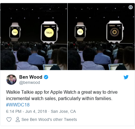 Twitter post by @benwood: Walkie Talkie app for Apple Watch a great way to drive incremental watch sales, particularly within families. #WWDC18  horizonasia