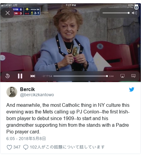 Twitter post by @bercikzkantowo: And meanwhile, the most Catholic thing in NY culture this evening was the Mets calling up PJ Conlon--the first Irish-born player to debut since 1909--to start and his grandmother supporting him from the stands with a Padre Pio prayer card.