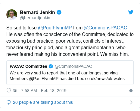 Twitter post by @bernardjenkin: So sad to lose @PaulFlynnMP from @CommonsPACAC He was often the conscience of the Committee, dedicated to exposing bad practice, poor values, conflicts of interest; tenaciously principled, and a great parliamentarian, who never feared making his inconvenient point. We miss him.