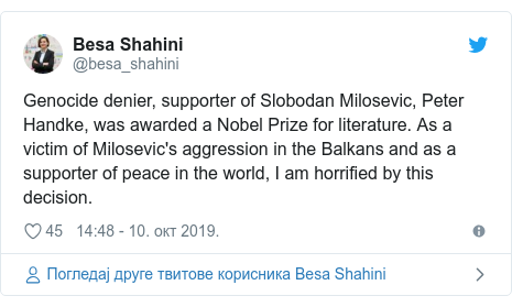 Twitter post by @besa_shahini: Genocide denier, supporter of Slobodan Milosevic, Peter Handke, was awarded a Nobel Prize for literature. As a victim of Milosevic's aggression in the Balkans and as a supporter of peace in the world, I am horrified by this decision.