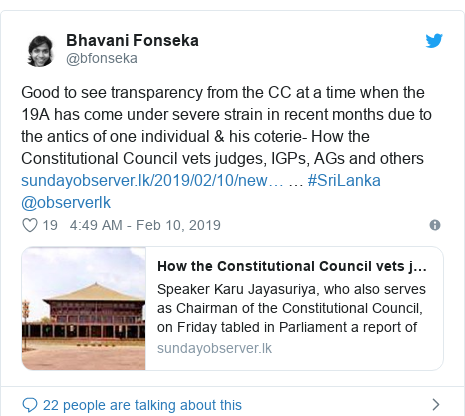 Twitter හි @bfonseka කළ පළකිරීම: Good to see transparency from the CC at a time when the 19A has come under severe strain in recent months due to the antics of one individual & his coterie- How the Constitutional Council vets judges, IGPs, AGs and others  … #SriLanka @observerlk