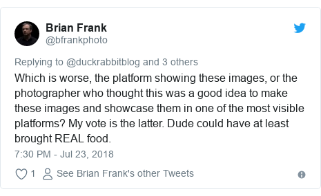Twitter post by @bfrankphoto: Which is worse, the platform showing these images, or the photographer who thought this was a good idea to make these images and showcase them in one of the most visible platforms? My vote is the latter. Dude could have at least brought REAL food.