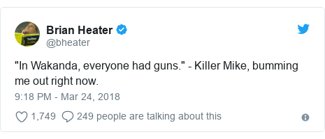 """Twitter post by @bheater: """"In Wakanda, everyone had guns."""" - Killer Mike, bumming me out right now."""