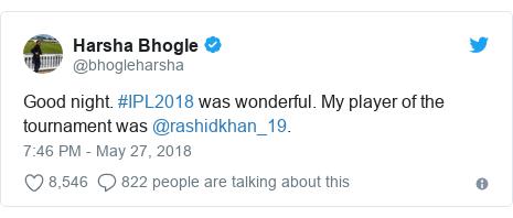 Twitter post by @bhogleharsha: Good night. #IPL2018 was wonderful. My player of the tournament was @rashidkhan_19.
