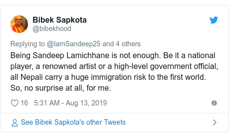 Twitter post by @bibekhood: Being Sandeep Lamichhane is not enough. Be it a national player, a renowned artist or a high-level government official, all Nepali carry a huge immigration risk to the first world. So, no surprise at all, for me.