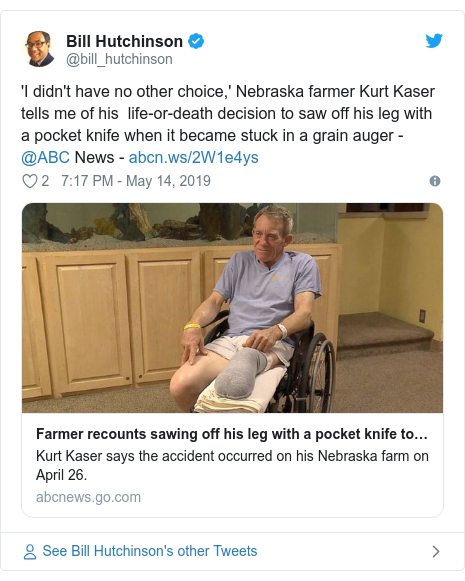 Twitter post by @bill_hutchinson: 'I didn't have no other choice,' Nebraska farmer Kurt Kaser tells me of his  life-or-death decision to saw off his leg with a pocket knife when it became stuck in a grain auger - @ABC News -