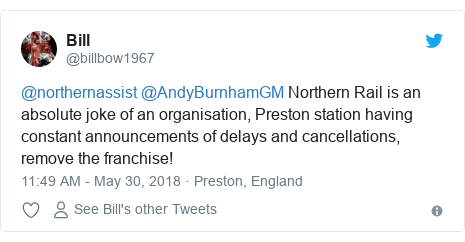 Twitter post by @billbow1967: @northernassist @AndyBurnhamGM Northern Rail is an absolute joke of an organisation, Preston station having constant announcements of delays and cancellations, remove the franchise!