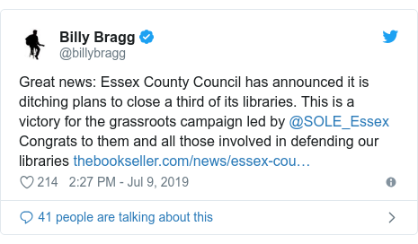 Twitter post by @billybragg: Great news  Essex County Council has announced it is ditching plans to close a third of its libraries. This is a victory for the grassroots campaign led by @SOLE_Essex Congrats to them and all those involved in defending our libraries