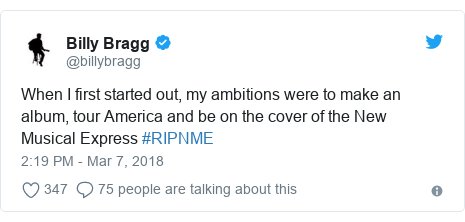 Twitter post by @billybragg: When I first started out, my ambitions were to make an album, tour America and be on the cover of the New Musical Express #RIPNME