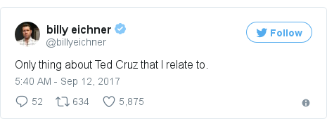 Twitter post by @billyeichner: Only thing about Ted Cruz that I relate to.