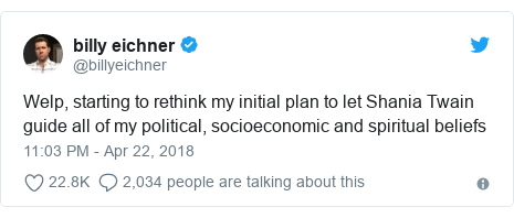 Twitter post by @billyeichner: Welp, starting to rethink my initial plan to let Shania Twain guide all of my political, socioeconomic and spiritual beliefs