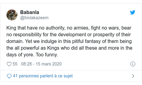 Twitter publication par @biolakazeem: King that have no authority, no armies, fight no wars, bear no responsibility for the development or prosperity of their domain. Yet we indulge in this pitiful fantasy of them being the all powerful as Kings who did all these and more in the days of yore. Too funny.