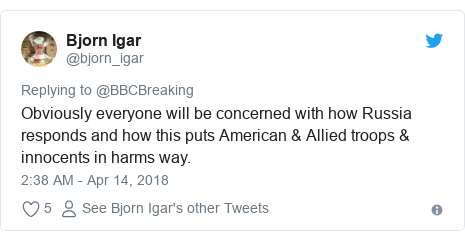 Twitter post by @bjorn_igar: Obviously everyone will be concerned with how Russia responds and how this puts American & Allied troops & innocents in harms way.
