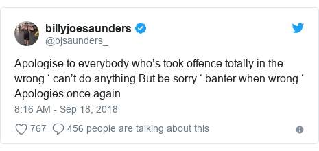 Twitter post by @bjsaunders_: Apologise to everybody who's took offence totally in the wrong ' can't do anything But be sorry ' banter when wrong ' Apologies once again