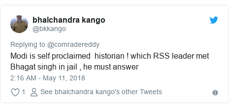 Twitter post by @bkkango: Modi is self proclaimed  historian ! which RSS leader met Bhagat singh in jail , he must answer