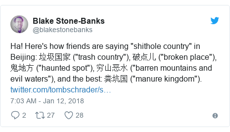 "Twitter post by @blakestonebanks: Ha! Here's how friends are saying ""shithole country"" in Beijing  垃圾国家 (""trash country""), 破点儿 (""broken place""), 鬼地方 (""haunted spot""), 穷山恶水 (""barren mountains and evil waters""), and the best  粪坑国 (""manure kingdom"")."