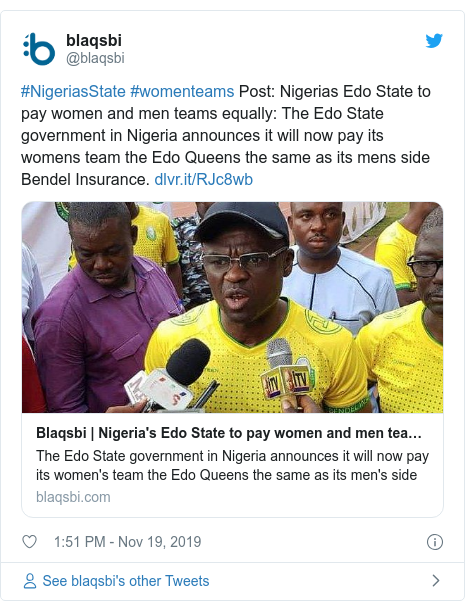 Twitter post by @blaqsbi: #NigeriasState #womenteams Post  Nigerias Edo State to pay women and men teams equally  The Edo State government in Nigeria announces it will now pay its womens team the Edo Queens the same as its mens side Bendel Insurance.
