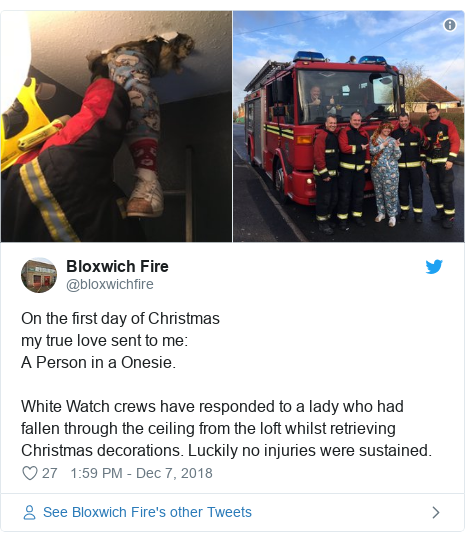 Twitter post by @bloxwichfire: On the first day of Christmasmy true love sent to me A Person in a Onesie.White Watch crews have responded to a lady who had fallen through the ceiling from the loft whilst retrieving Christmas decorations. Luckily no injuries were sustained.