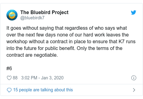 Twitter post by @bluebirdk7: It goes without saying that regardless of who says what over the next few days none of our hard work leaves the workshop without a contract in place to ensure that K7 runs into the future for public benefit. Only the terms of the contract are negotiable.#6