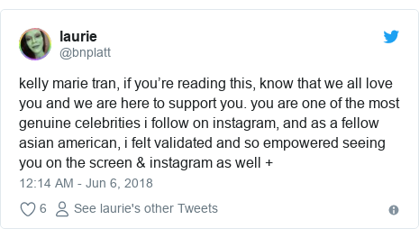 Twitter post by @bnplatt: kelly marie tran, if you're reading this, know that we all love you and we are here to support you. you are one of the most genuine celebrities i follow on instagram, and as a fellow asian american, i felt validated and so empowered seeing you on the screen & instagram as well +