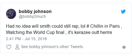 Twitter post by @bobby2much: Had no idea will smith could still rap, lol # Chillin in Paris , Watching the World Cup final , it's kerazee outt herrre