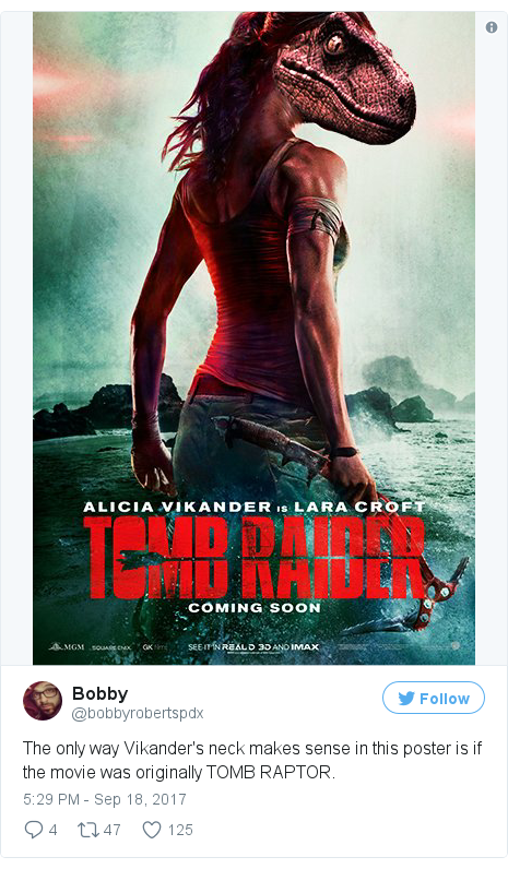 Twitter post by @bobbyrobertspdx: The only way Vikander's neck makes sense in this poster is if the movie was originally TOMB RAPTOR. pic.twitter.com/VfDRk5mFIU