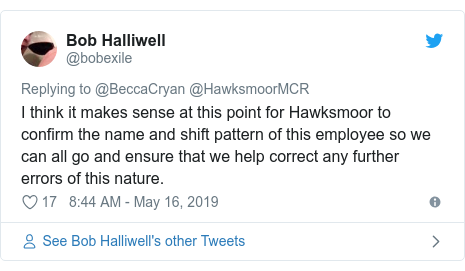 Twitter post by @bobexile: I think it makes sense at this point for Hawksmoor to confirm the name and shift pattern of this employee so we can all go and ensure that we help correct any further errors of this nature.