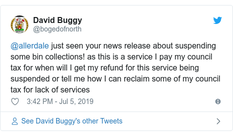 Twitter post by @bogedofnorth: @allerdale just seen your news release about suspending some bin collections! as this is a service I pay my council tax for when will I get my refund for this service being suspended or tell me how I can reclaim some of my council tax for lack of services