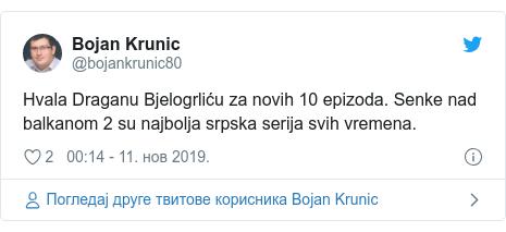 Twitter post by @bojankrunic80: Hvala Draganu Bjelogrliću za novih 10 epizoda. Senke nad balkanom 2 su najbolja srpska serija svih vremena.