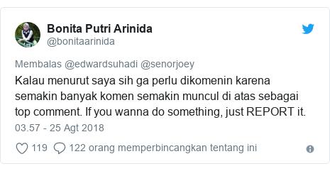 Twitter pesan oleh @bonitaarinida: Kalau menurut saya sih ga perlu dikomenin karena semakin banyak komen semakin muncul di atas sebagai top comment. If you wanna do something, just REPORT it.