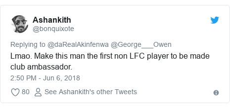 Twitter post by @bonquixote: Lmao. Make this man the first non LFC player to be made club ambassador.