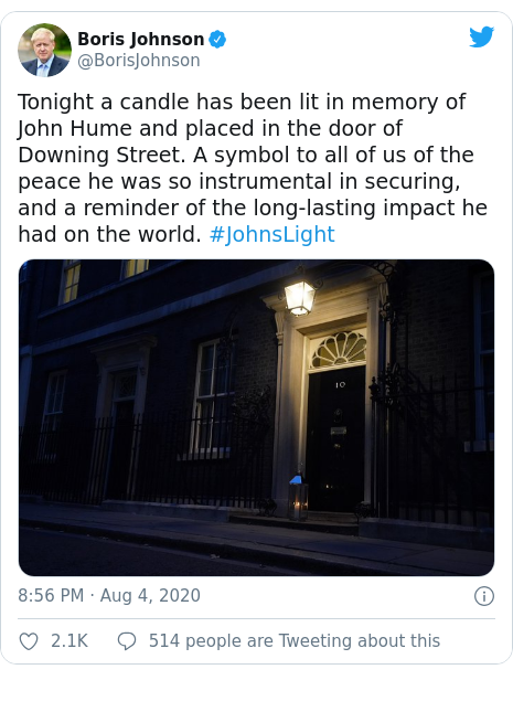 Twitter post by @BorisJohnson: Tonight a candle has been lit in memory of John Hume and placed in the door of Downing Street. A symbol to all of us of the peace he was so instrumental in securing, and a reminder of the long-lasting impact he had on the world. #JohnsLight