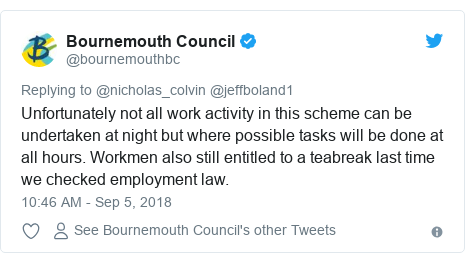 Twitter post by @bournemouthbc: Unfortunately not all work activity in this scheme can be undertaken at night but where possible tasks will be done at all hours. Workmen also still entitled to a teabreak last time we checked employment law.