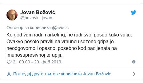 Twitter post by @bozovic_jovan: Ko god vam radi marketing, ne radi svoj posao kako valja. Ovakve posete praviti na vrhuncu sezone gripa je neodgovorno i opasno, posebno kod pacijenata na imunosupresivnoj terapiji.
