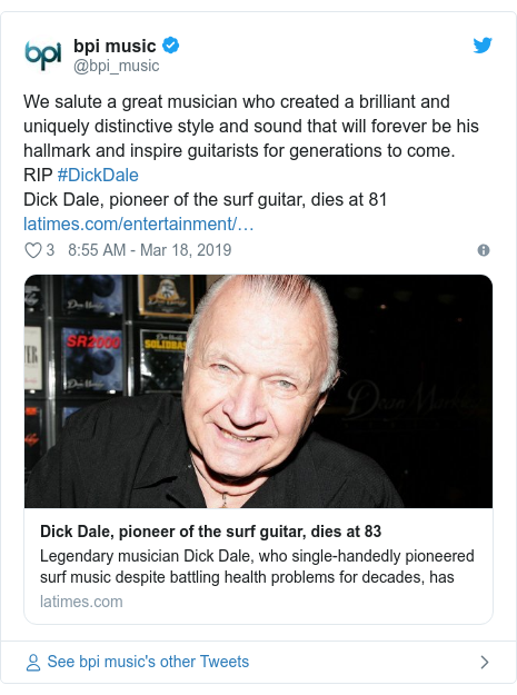 Twitter post by @bpi_music: We salute a great musician who created a brilliant and uniquely distinctive style and sound that will forever be his hallmark and inspire guitarists for generations to come.  RIP #DickDale   Dick Dale, pioneer of the surf guitar, dies at 81