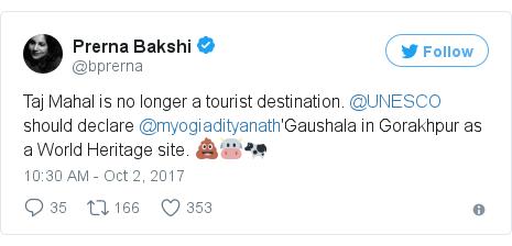 Twitter post by @bprerna: Taj Mahal is no longer a tourist destination. @UNESCO should declare @myogiadityanath'Gaushala in Gorakhpur as a World Heritage site.  💩🐮🐄