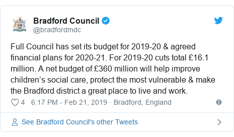 Twitter post by @bradfordmdc: Full Council has set its budget for 2019-20 & agreed financial plans for 2020-21. For 2019-20 cuts total £16.1 million. A net budget of £360 million will help improve children's social care, protect the most vulnerable & make the Bradford district a great place to live and work.