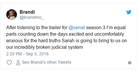 Twitter post by @brandimo_: After listening to the trailer for @serial season 3 I'm equal parts counting down the days excited and uncomfortably anxious for the hard truths Sarah is going to bring to us on our incredibly broken judicial system