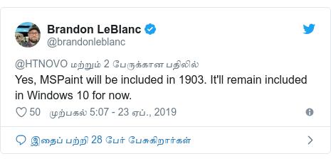 டுவிட்டர் இவரது பதிவு @brandonleblanc: Yes, MSPaint will be included in 1903. It'll remain included in Windows 10 for now.
