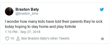Twitter post by @braxton_bmx: I wonder how many kids have told their parents they're sick today hoping to stay home and play fortnite