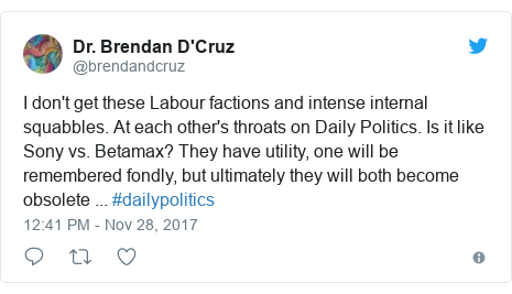 Twitter post by @brendandcruz: I don't get these Labour factions and intense internal squabbles. At each other's throats on Daily Politics. Is it like Sony vs. Betamax? They have utility, one will be remembered fondly, but ultimately they will both become obsolete ... #dailypolitics
