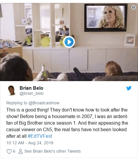 Twitter post by @brian_belo: This is a good thing! They don't know how to look after the show! Before being a housemate in 2007, I was an ardent-fan of Big Brother since season 1. And their appeasing the casual viewer on Ch5, the real fans have not been looked after at all #EdTVFest