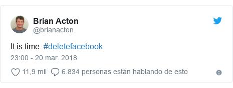 Publicación de Twitter por @brianacton: It is time. #deletefacebook