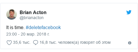Twitter пост, автор: @brianacton: It is time. #deletefacebook