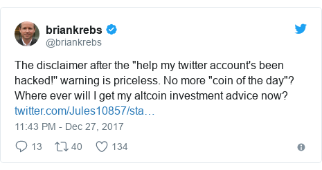 "Twitter post by @briankrebs: The disclaimer after the ""help my twitter account's been hacked!'' warning is priceless. No more ""coin of the day""? Where ever will I get my altcoin investment advice now?"