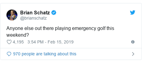 Twitter post by @brianschatz: Anyone else out there playing emergency golf this weekend?