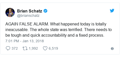 Twitter post by @brianschatz: AGAIN FALSE ALARM. What happened today is totally inexcusable. The whole state was terrified. There needs to be tough and quick accountability and a fixed process.