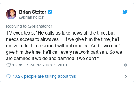 "Twitter post by @brianstelter: TV exec texts  ""He calls us fake news all the time, but needs access to airwaves… If we give him the time, he'll deliver a fact-free screed without rebuttal. And if we don't give him the time, he'll call every network partisan. So we are damned if we do and damned if we don't."""