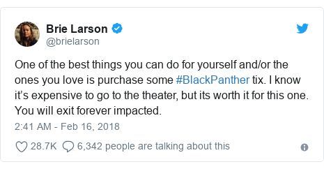 Twitter post by @brielarson: One of the best things you can do for yourself and/or the ones you love is purchase some #BlackPanther tix. I know it's expensive to go to the theater, but its worth it for this one. You will exit forever impacted.